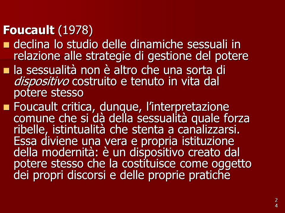 Foucault (1978) declina lo studio delle dinamiche sessuali in relazione alle strategie di gestione del potere declina lo studio delle dinamiche sessua