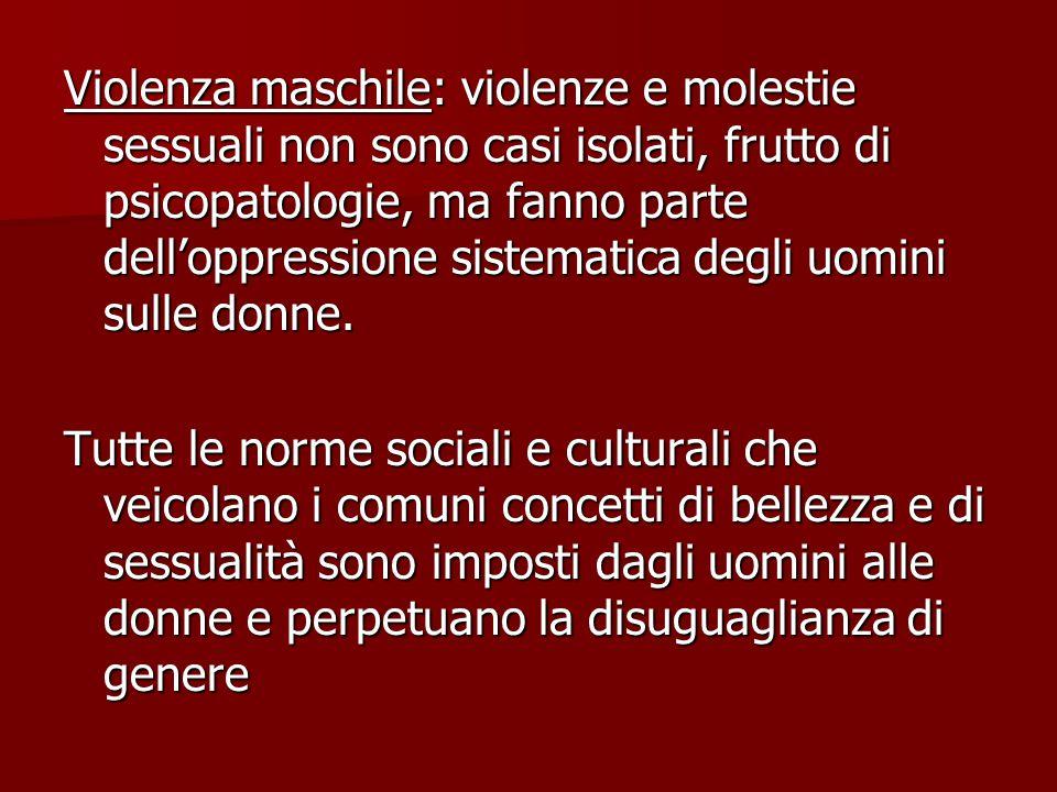 Violenza maschile: violenze e molestie sessuali non sono casi isolati, frutto di psicopatologie, ma fanno parte dell'oppressione sistematica degli uom