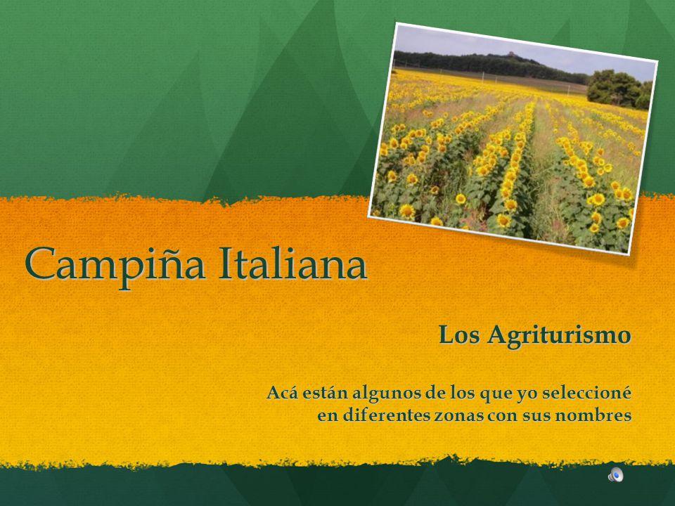 Campiña Italiana Los Agriturismo Los Agriturismo Acá están algunos de los que yo seleccioné en diferentes zonas con sus nombres
