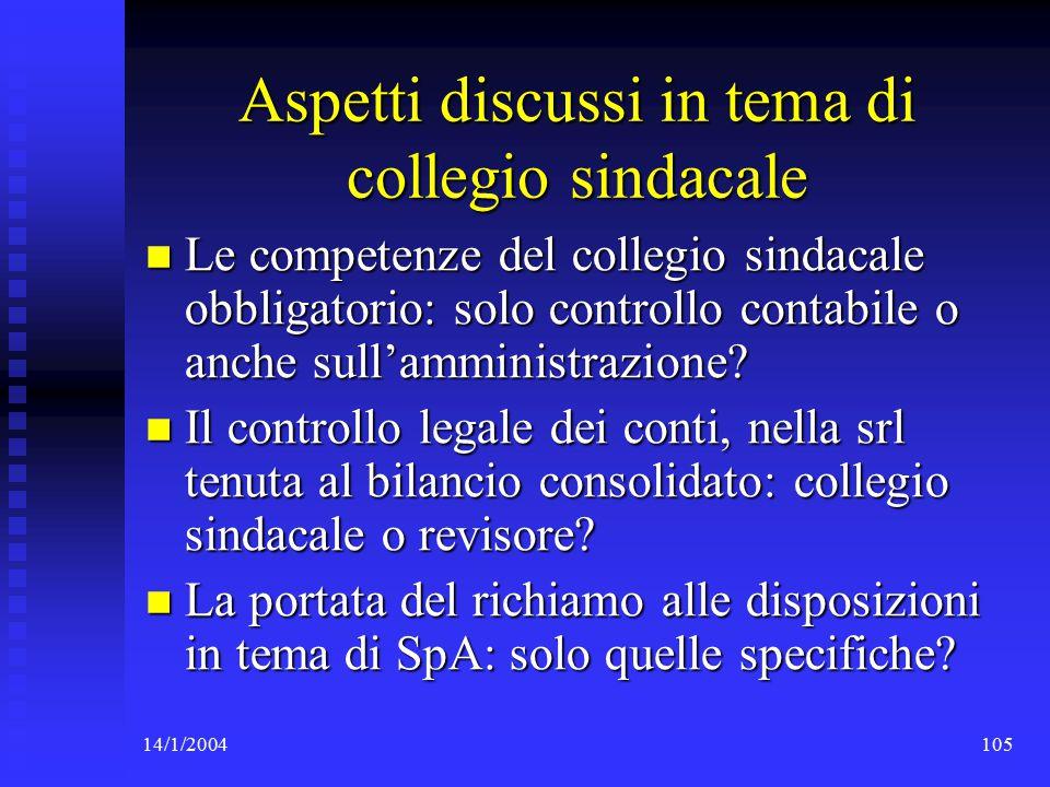 14/1/2004105 Aspetti discussi in tema di collegio sindacale Le competenze del collegio sindacale obbligatorio: solo controllo contabile o anche sull'amministrazione.