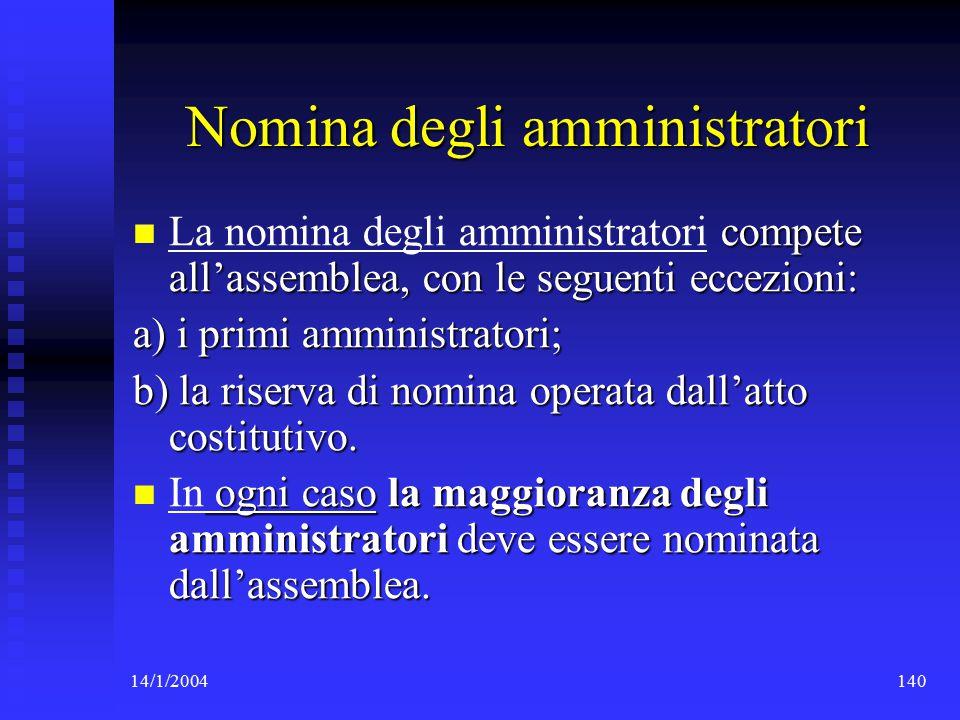 14/1/2004140 Nomina degli amministratori compete all'assemblea, con le seguenti eccezioni: La nomina degli amministratori compete all'assemblea, con le seguenti eccezioni: a) i primi amministratori; b) la riserva di nomina operata dall'atto costitutivo.