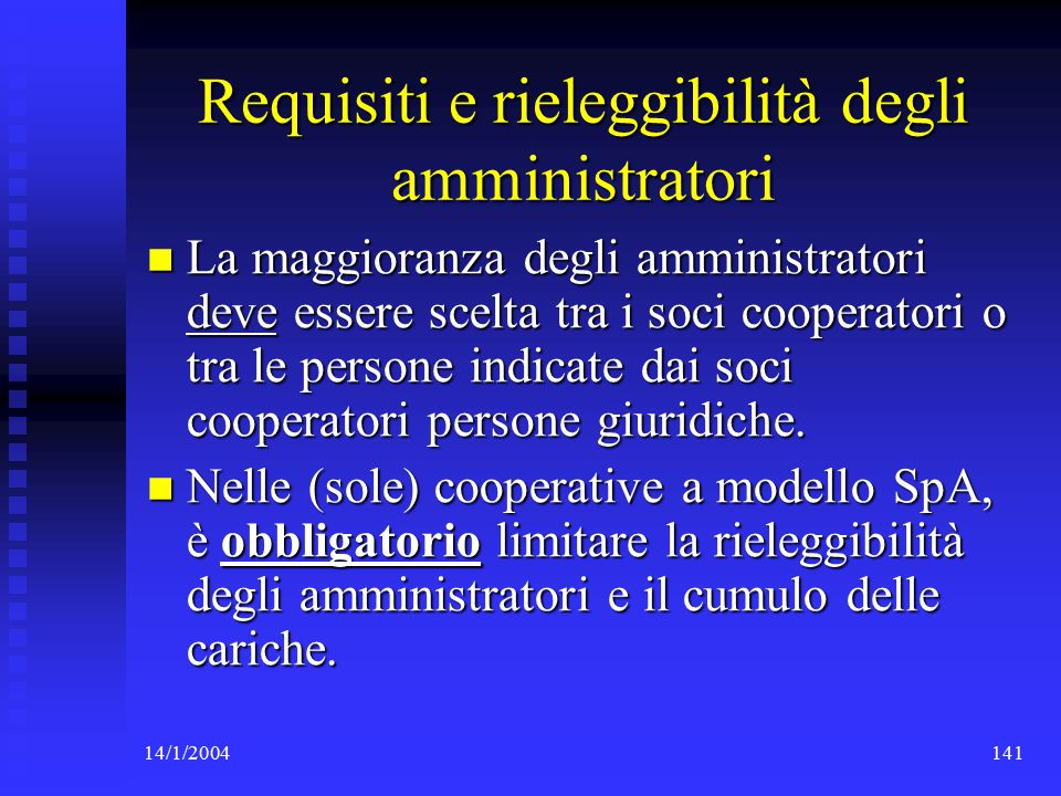 14/1/2004141 Requisiti e rieleggibilità degli amministratori La maggioranza degli amministratori deve essere scelta tra i soci cooperatori o tra le persone indicate dai soci cooperatori persone giuridiche.