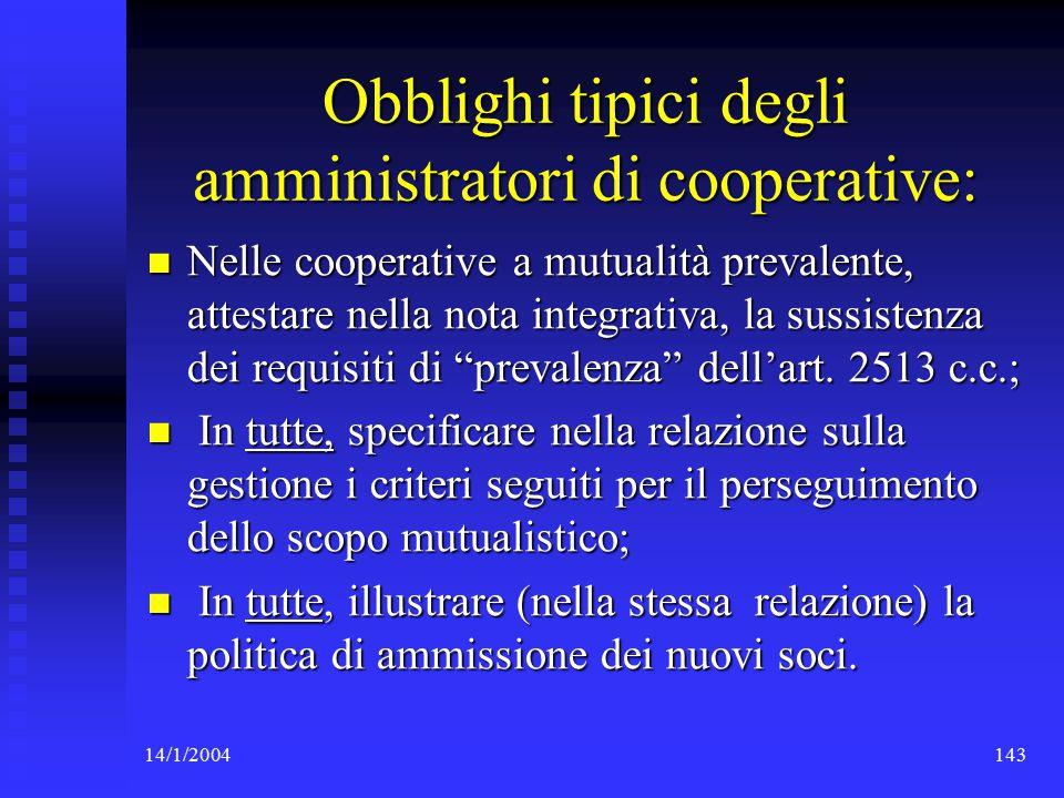 14/1/2004143 Obblighi tipici degli amministratori di cooperative: Nelle cooperative a mutualità prevalente, attestare nella nota integrativa, la sussistenza dei requisiti di prevalenza dell'art.