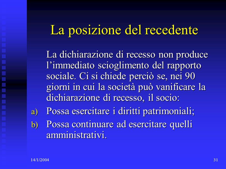 14/1/200431 La posizione del recedente La dichiarazione di recesso non produce l'immediato scioglimento del rapporto sociale.