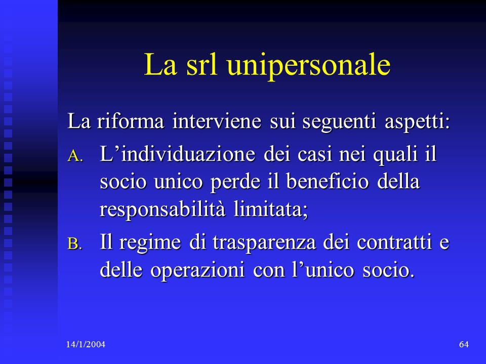 14/1/200464 La srl unipersonale La riforma interviene sui seguenti aspetti: A.