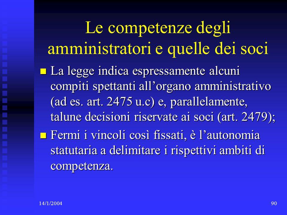 14/1/200490 Le competenze degli amministratori e quelle dei soci La legge indica espressamente alcuni compiti spettanti all'organo amministrativo (ad es.