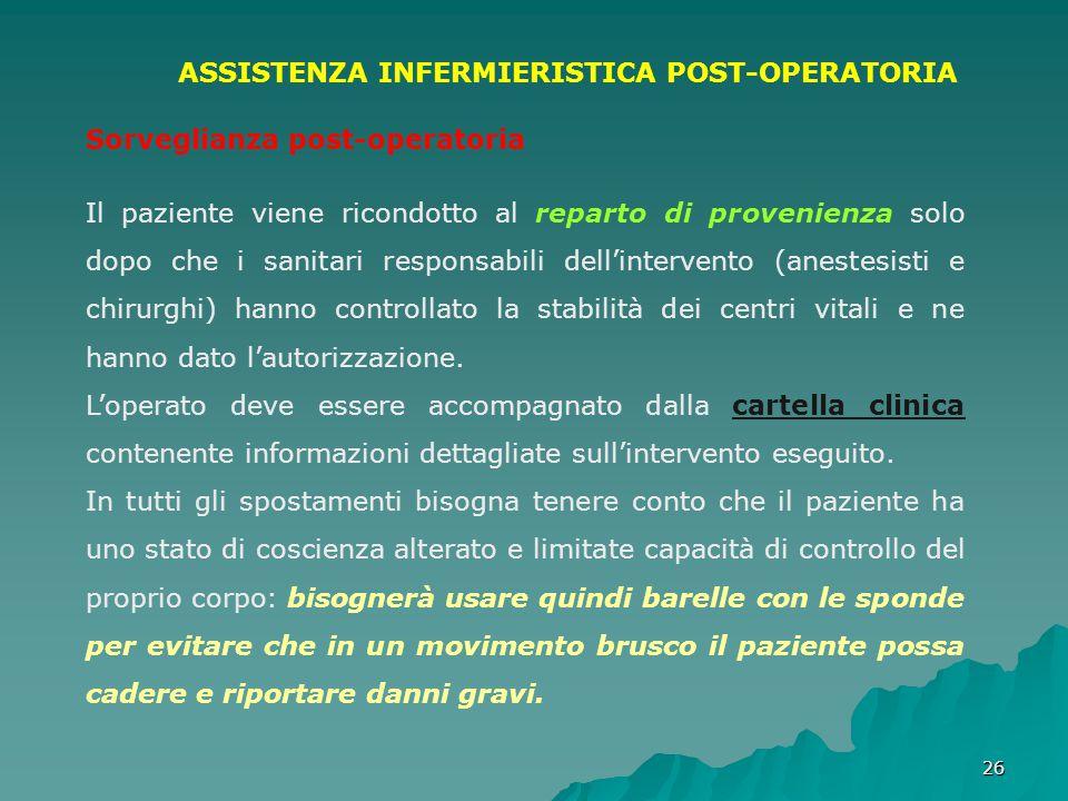 2626 ASSISTENZA INFERMIERISTICA POST-OPERATORIA Sorveglianza post-operatoria Il paziente viene ricondotto al reparto di provenienza solo dopo che i sa