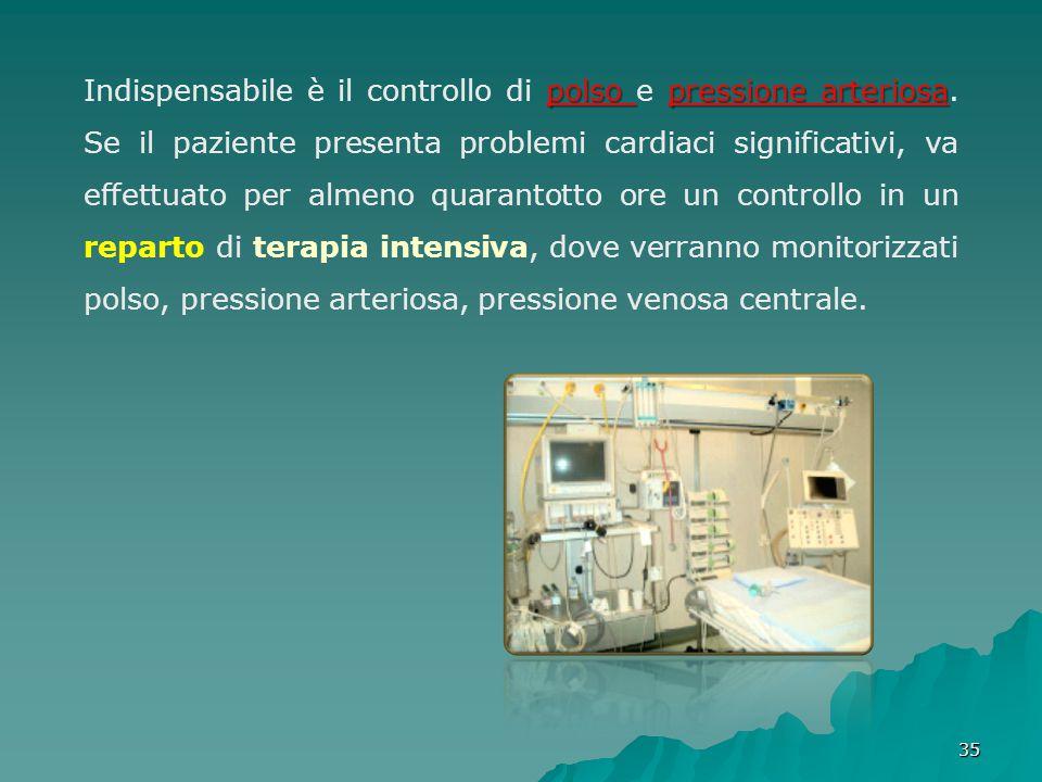 3535 polso pressione arteriosa Indispensabile è il controllo di polso e pressione arteriosa. Se il paziente presenta problemi cardiaci significativi,
