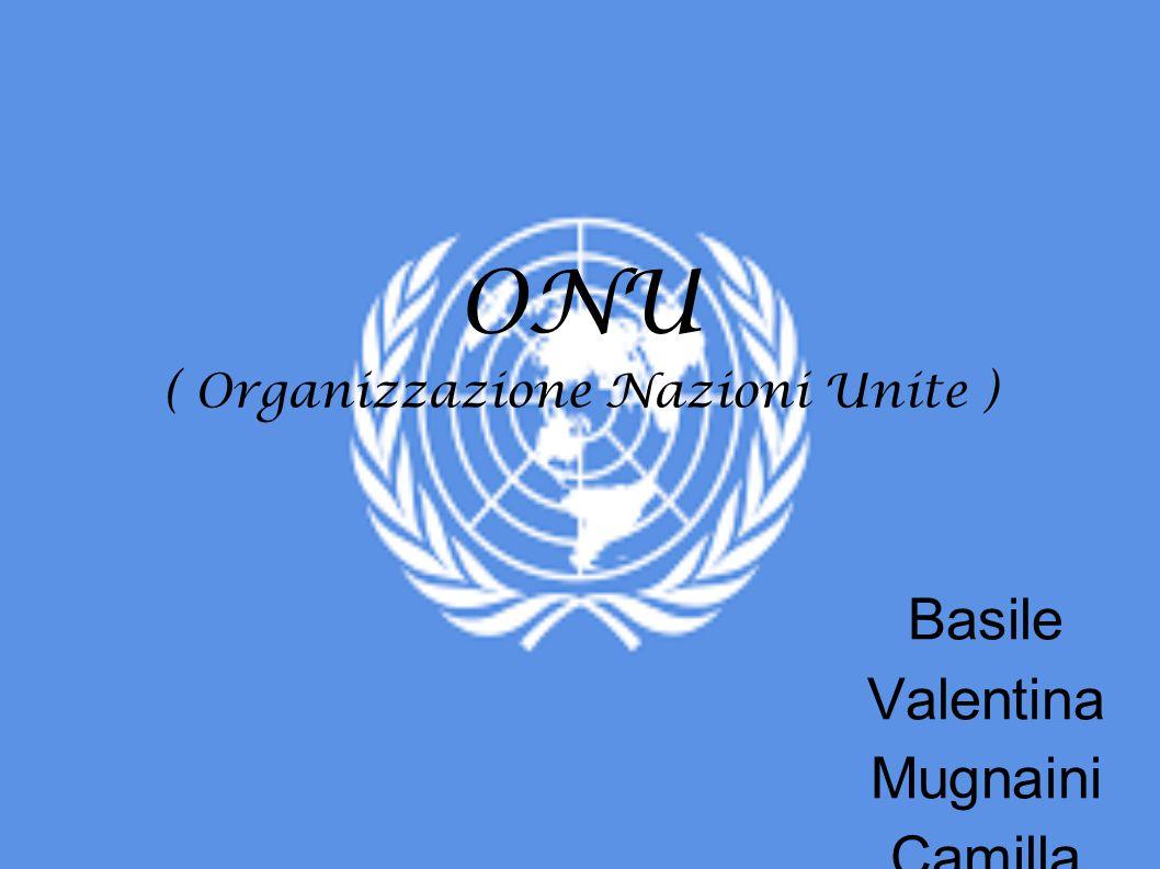 ONU ( Organizzazione Nazioni Unite ) Basile Valentina Mugnaini Camilla