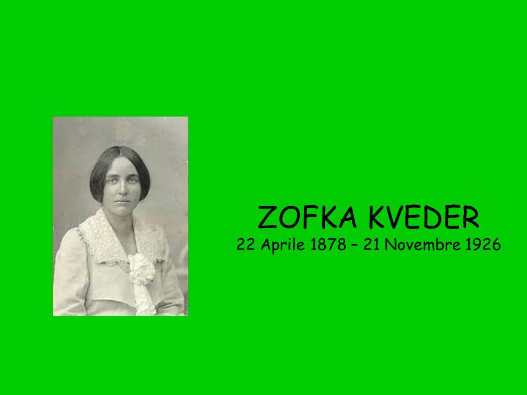 ZOFKA KVEDER 22 Aprile 1878 – 21 Novembre 1926