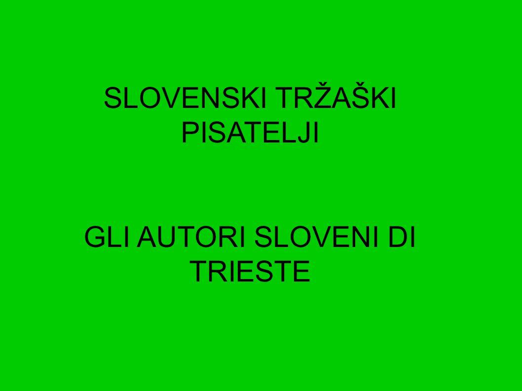 SLOVENSKI TRŽAŠKI PISATELJI GLI AUTORI SLOVENI DI TRIESTE