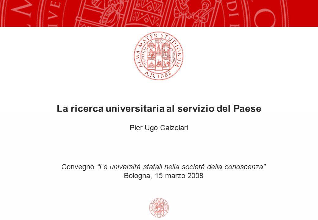 La ricerca universitaria al servizio del Paese Pier Ugo Calzolari Convegno Le università statali nella società della conoscenza Bologna, 15 marzo 2008