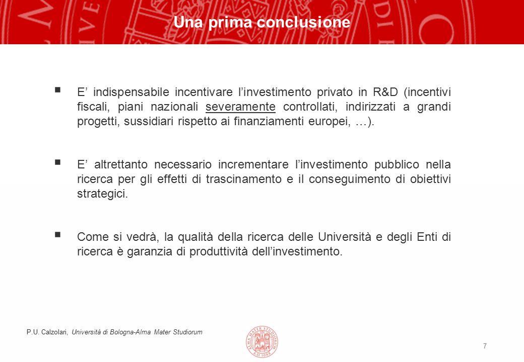 7 Una prima conclusione  E' indispensabile incentivare l'investimento privato in R&D (incentivi fiscali, piani nazionali severamente controllati, indirizzati a grandi progetti, sussidiari rispetto ai finanziamenti europei, …).