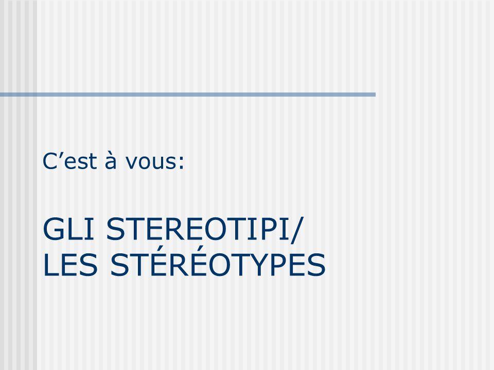 C'est à vous: GLI STEREOTIPI/ LES STÉRÉOTYPES