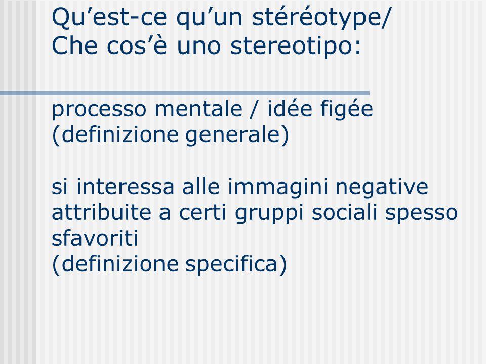 Qu'est-ce qu'un stéréotype/ Che cos'è uno stereotipo: processo mentale / idée figée (definizione generale) si interessa alle immagini negative attribu