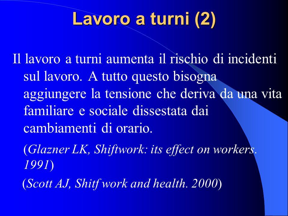 Lavoro a turni (1) In Europa interessa circa il 33% della forza lavoro. Il lavoro a turni è considerato un'oggettiva condizione di stress per l'organi
