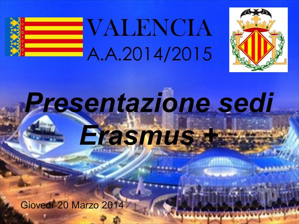 VALENCIA A.A.2014/2015 Presentazione sedi Erasmus + Giovedì 20 Marzo 2014