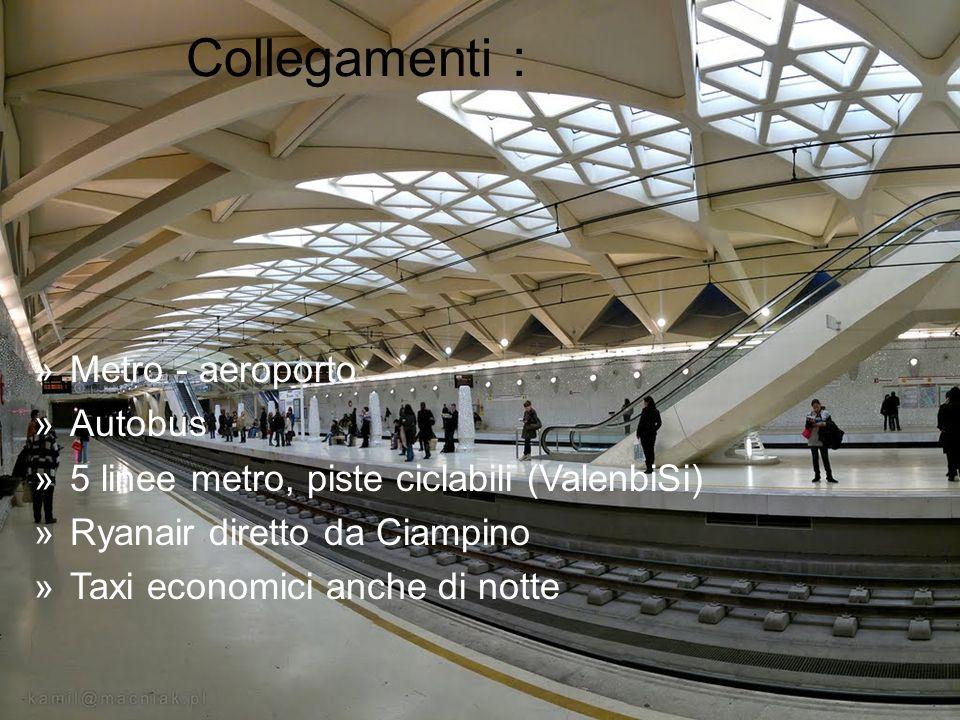 Collegamenti : »Metro - aeroporto »Autobus »5 linee metro, piste ciclabili (ValenbiSi) »Ryanair diretto da Ciampino »Taxi economici anche di notte