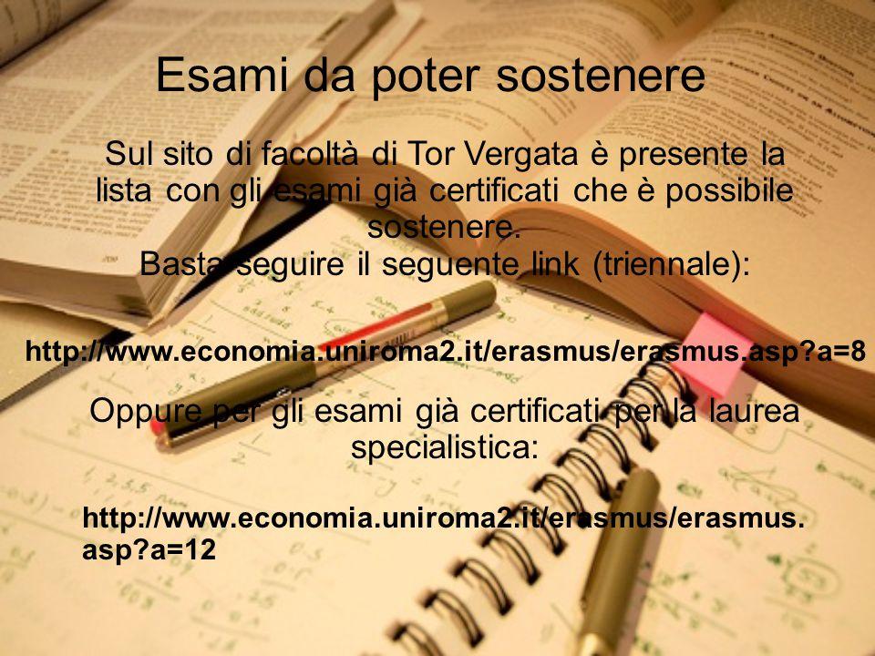 Esami da poter sostenere Sul sito di facoltà di Tor Vergata è presente la lista con gli esami già certificati che è possibile sostenere.