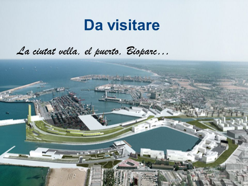 La ciutat vella, el puerto, Bioparc…