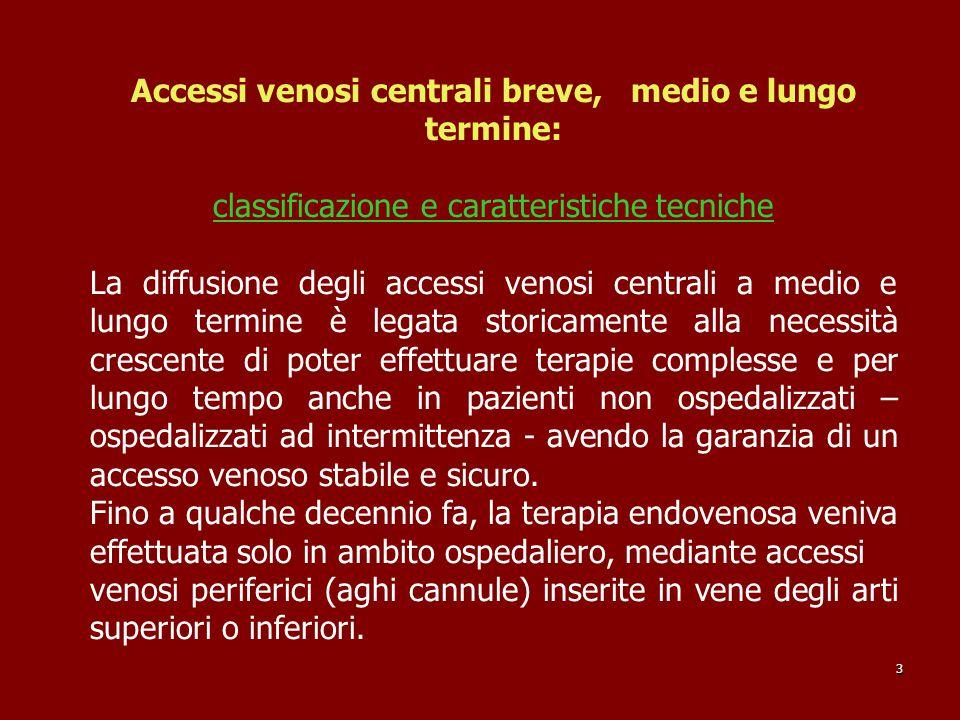 Accessi venosi centrali breve, medio e lungo termine: classificazione e caratteristiche tecniche La diffusione degli accessi venosi centrali a medio e