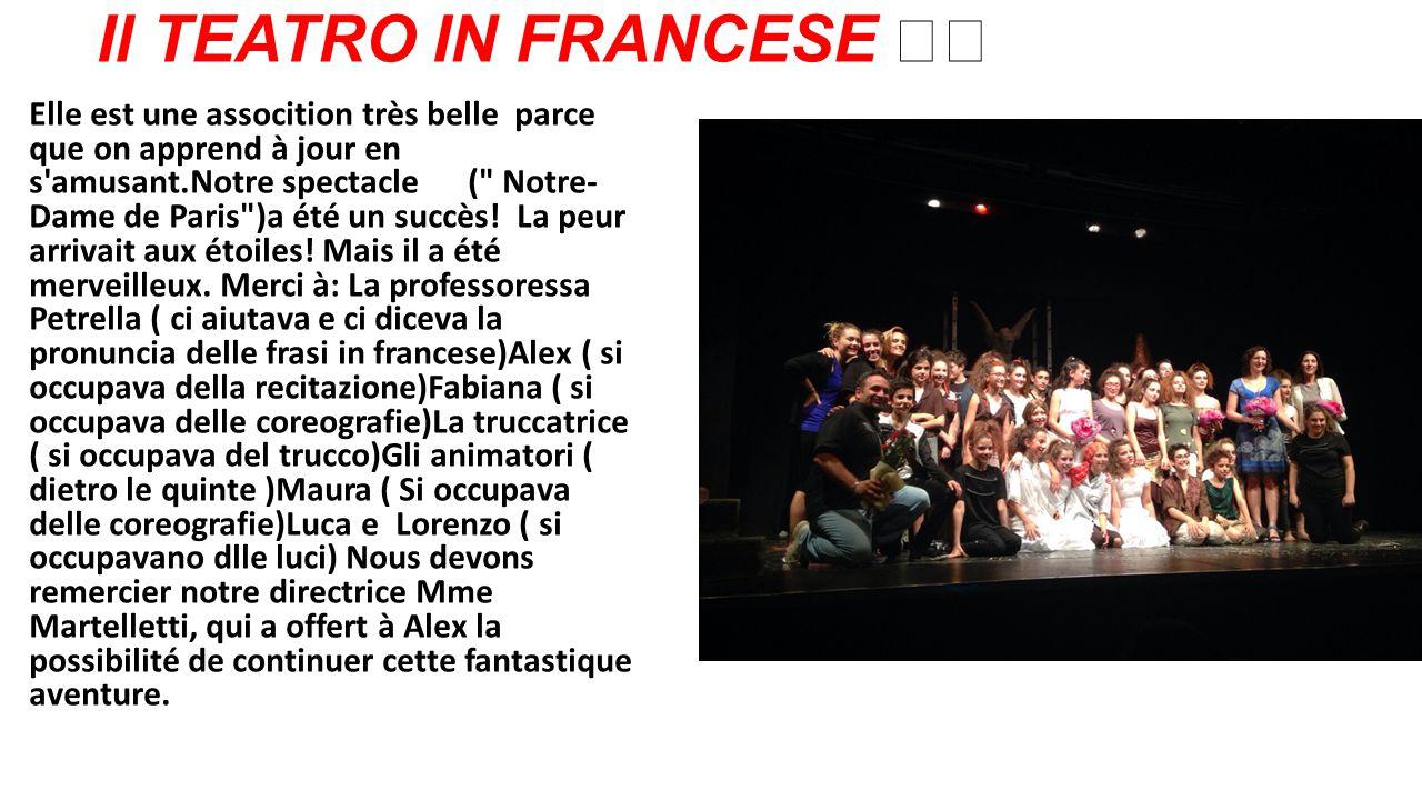 Il TEATRO IN FRANCESE Elle est une assocition très belle parce que on apprend à jour en s'amusant.Notre spectacle (