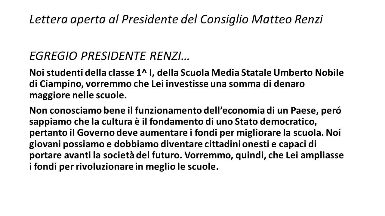 Lettera aperta al Presidente del Consiglio Matteo Renzi EGREGIO PRESIDENTE RENZI… Noi studenti della classe 1^ I, della Scuola Media Statale Umberto N