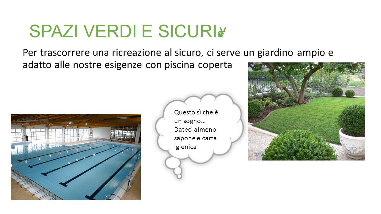 SPAZI VERDI E SICURI ✌ Per trascorrere una ricreazione al sicuro, ci serve un giardino ampio e adatto alle nostre esigenze con piscina coperta Questo