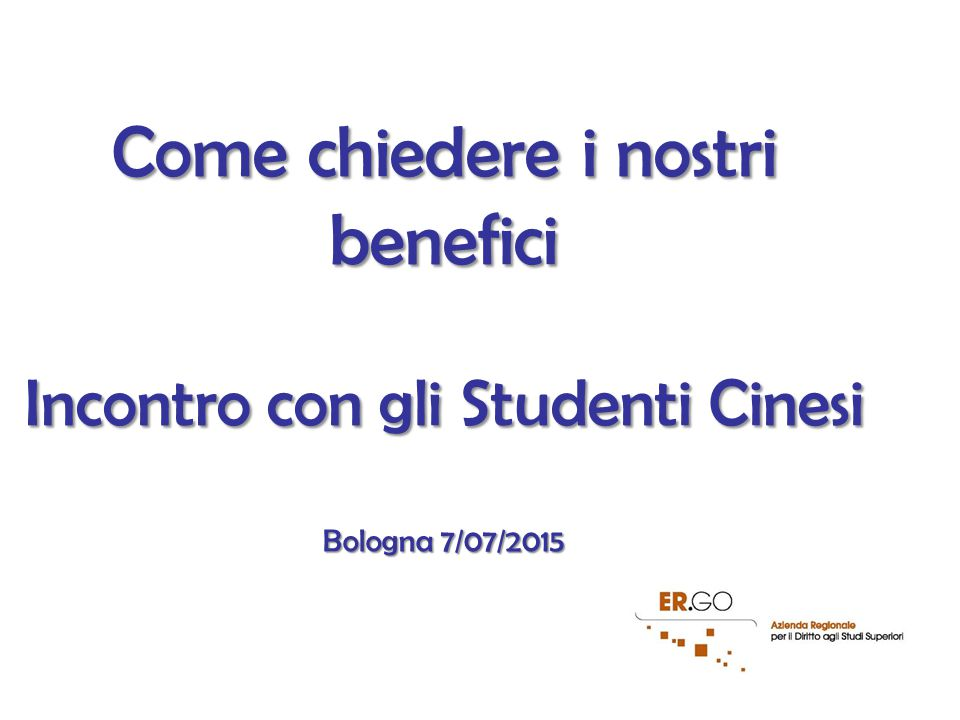 Come chiedere i nostri benefici Incontro con gli Studenti Cinesi Bologna 7/07/2015