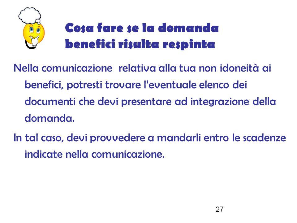 27 Nella comunicazione relativa alla tua non idoneità ai benefici, potresti trovare l'eventuale elenco dei documenti che devi presentare ad integrazione della domanda.