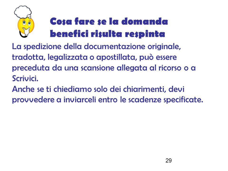29 La spedizione della documentazione originale, tradotta, legalizzata o apostillata, può essere preceduta da una scansione allegata al ricorso o a Scrivici.