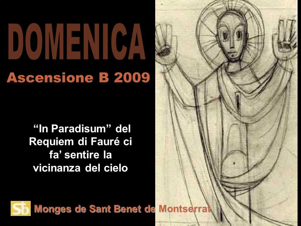 Monges de Sant Benet de Montserrat In Paradisum del Requiem di Fauré ci fa' sentire la vicinanza del cielo Ascensione B 2009