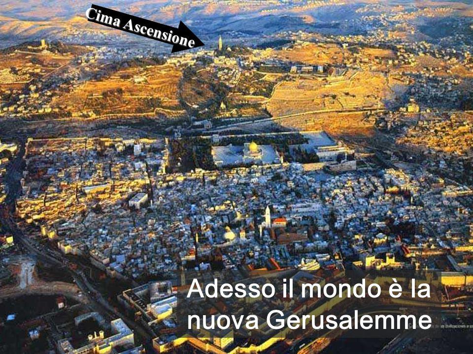 Cima Ascensione Adesso il mondo è la nuova Gerusalemme