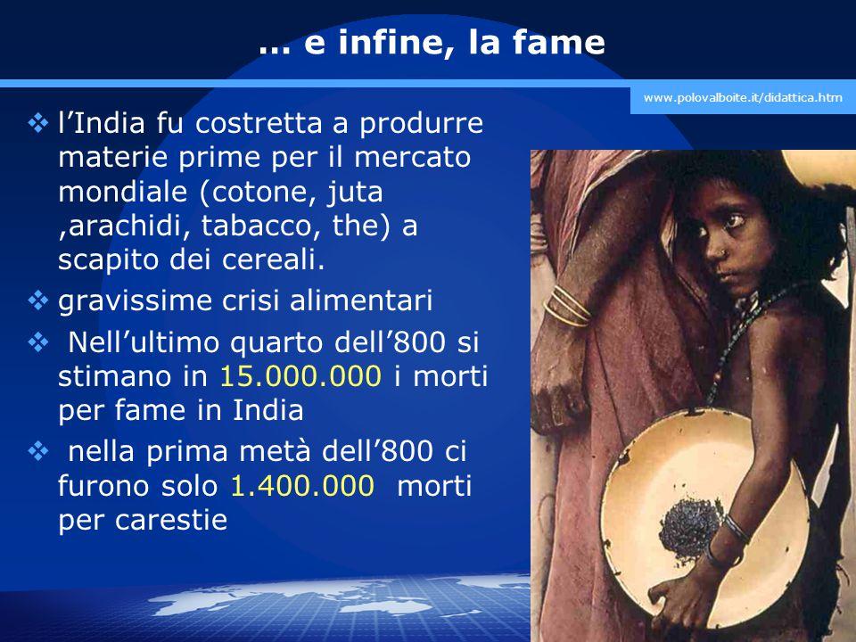prof. Marco Migliardi www.polovalboite.it/didattica.htm … e infine, la fame  l'India fu costretta a produrre materie prime per il mercato mondiale (c