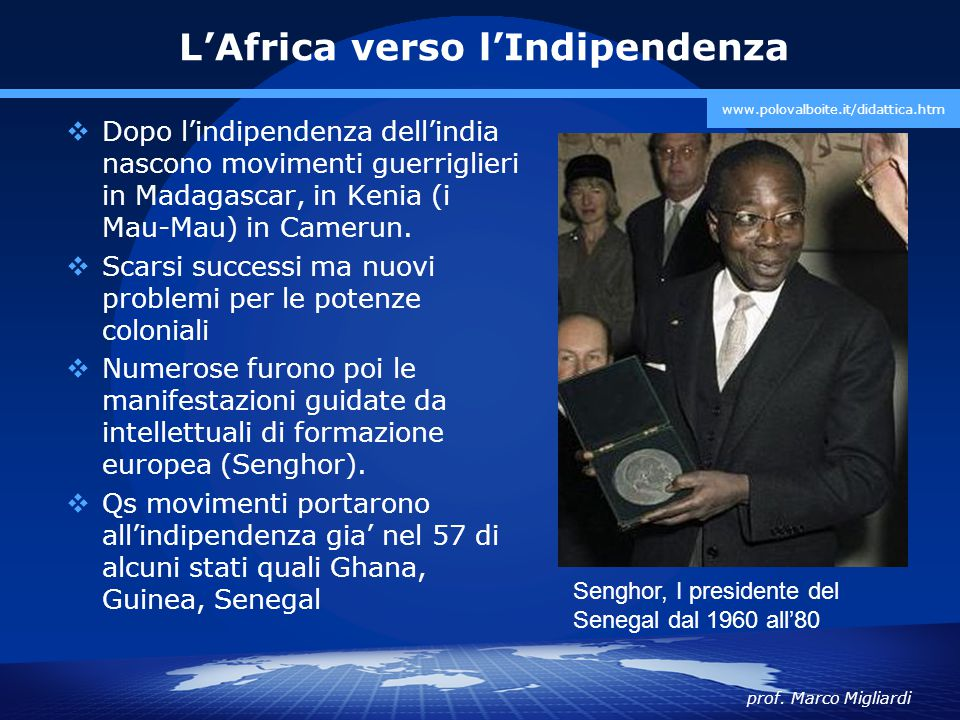 prof. Marco Migliardi www.polovalboite.it/didattica.htm L'Africa verso l'Indipendenza  Dopo l'indipendenza dell'india nascono movimenti guerriglieri