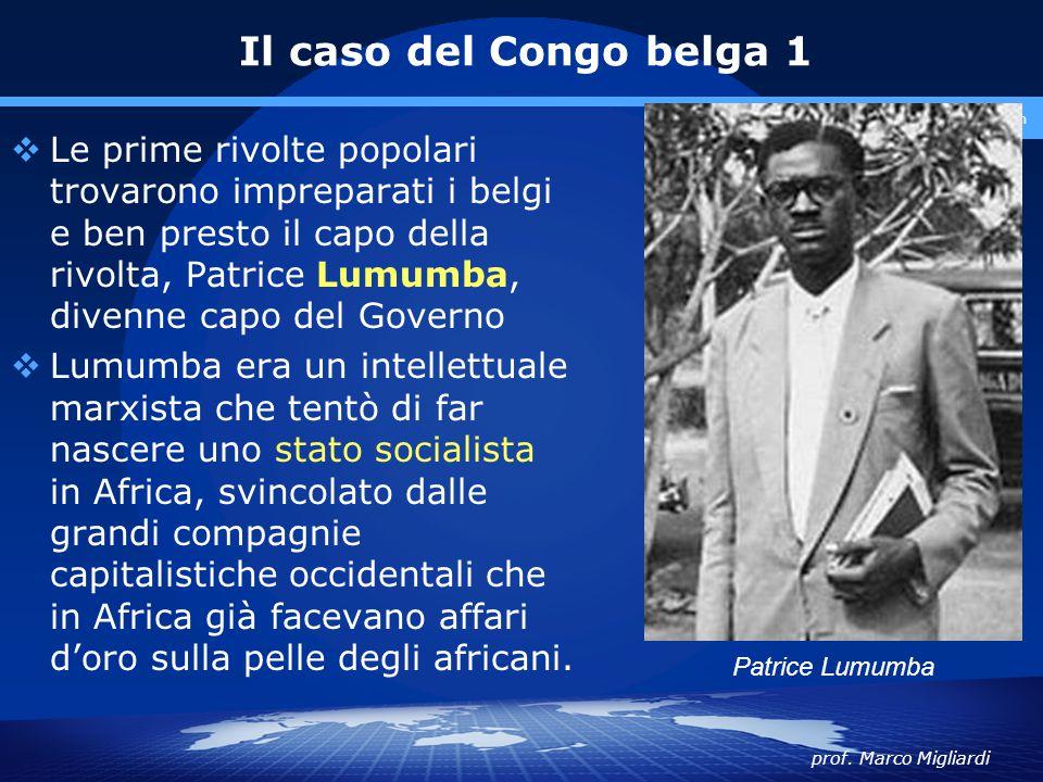 prof. Marco Migliardi www.polovalboite.it/didattica.htm Il caso del Congo belga 1  Le prime rivolte popolari trovarono impreparati i belgi e ben pres