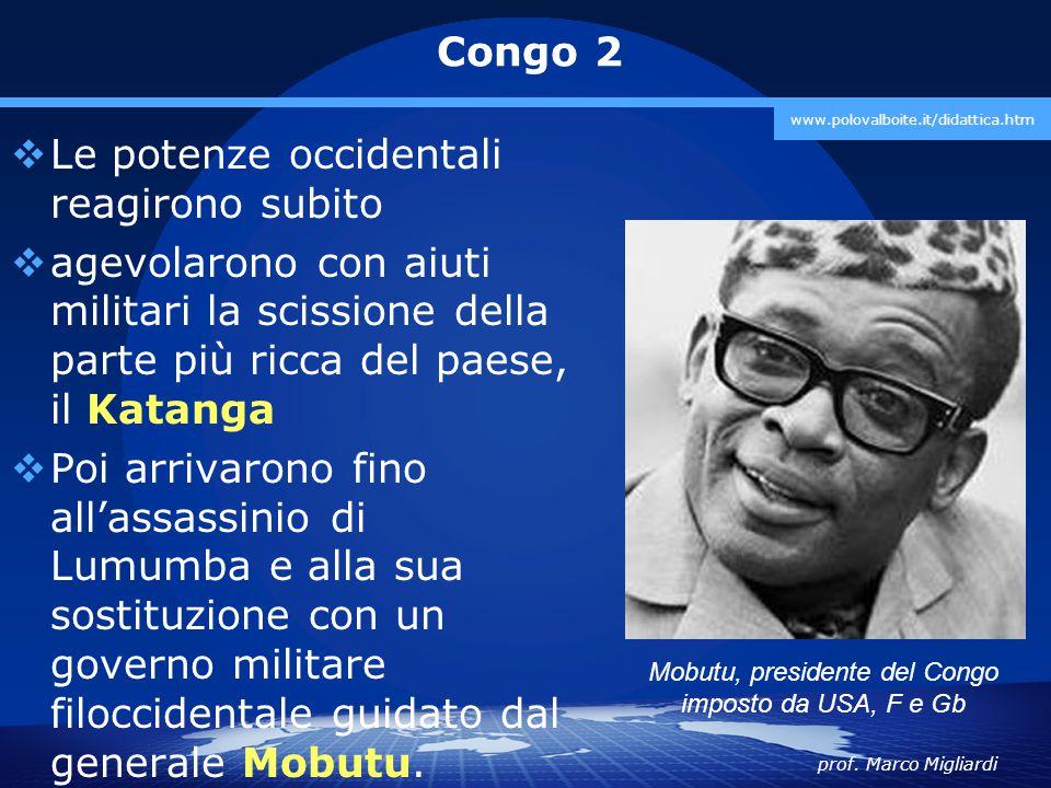 prof. Marco Migliardi www.polovalboite.it/didattica.htm Congo 2  Le potenze occidentali reagirono subito  agevolarono con aiuti militari la scission