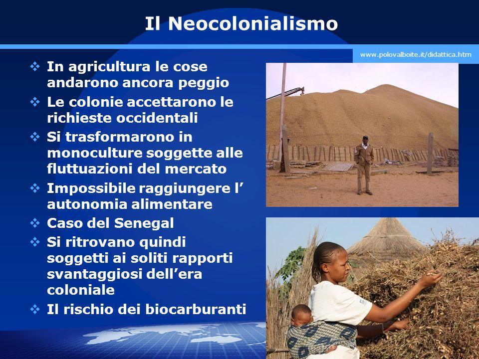 prof. Marco Migliardi www.polovalboite.it/didattica.htm Il Neocolonialismo  In agricultura le cose andarono ancora peggio  Le colonie accettarono le