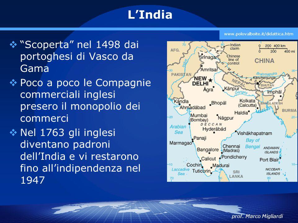 """prof. Marco Migliardi www.polovalboite.it/didattica.htm L'India  """"Scoperta"""" nel 1498 dai portoghesi di Vasco da Gama  Poco a poco le Compagnie comme"""