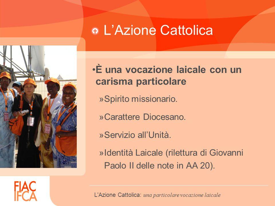 L'Azione Cattolica È una vocazione laicale con un carisma particolare »Spirito missionario.