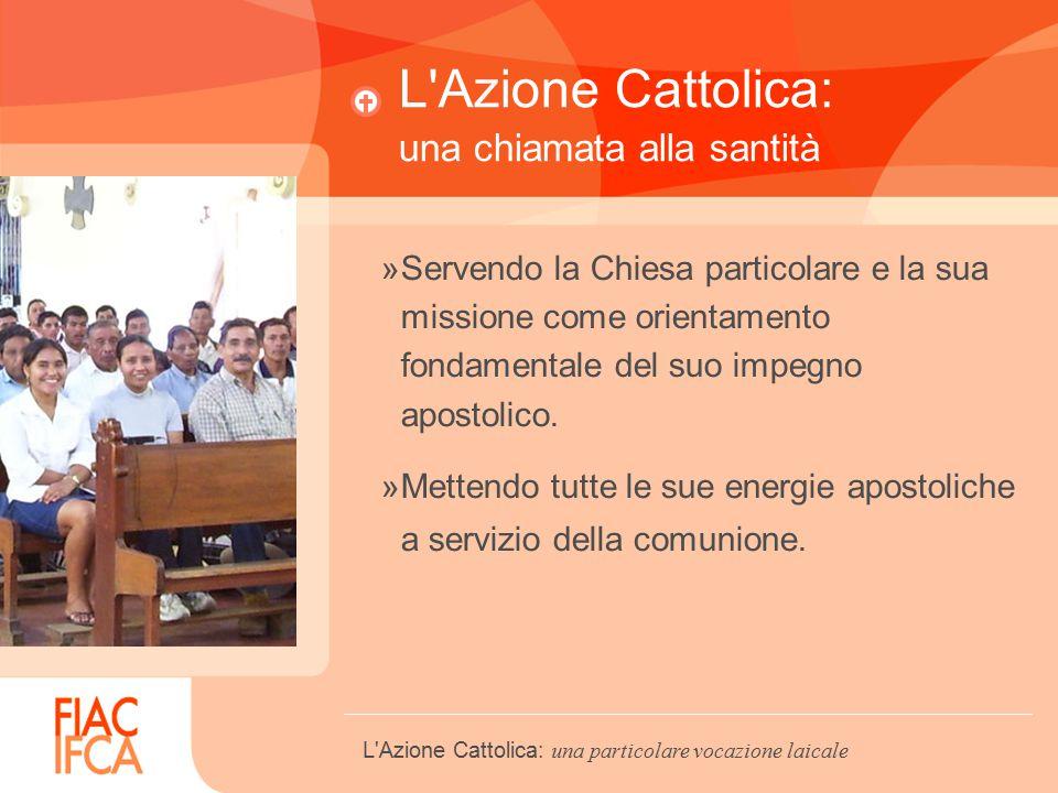 L Azione Cattolica: una chiamata alla santità »Servendo la Chiesa particolare e la sua missione come orientamento fondamentale del suo impegno apostolico.