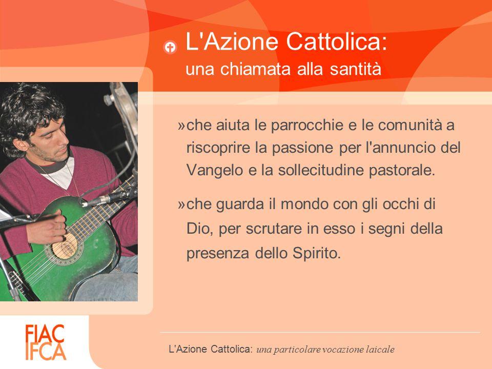 L Azione Cattolica: una chiamata alla santità »che aiuta le parrocchie e le comunità a riscoprire la passione per l annuncio del Vangelo e la sollecitudine pastorale.