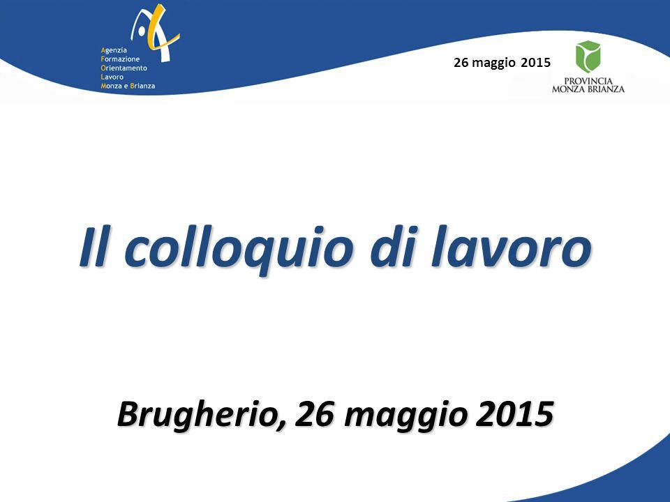 26 maggio 2015 Il colloquio di lavoro Brugherio, 26 maggio 2015