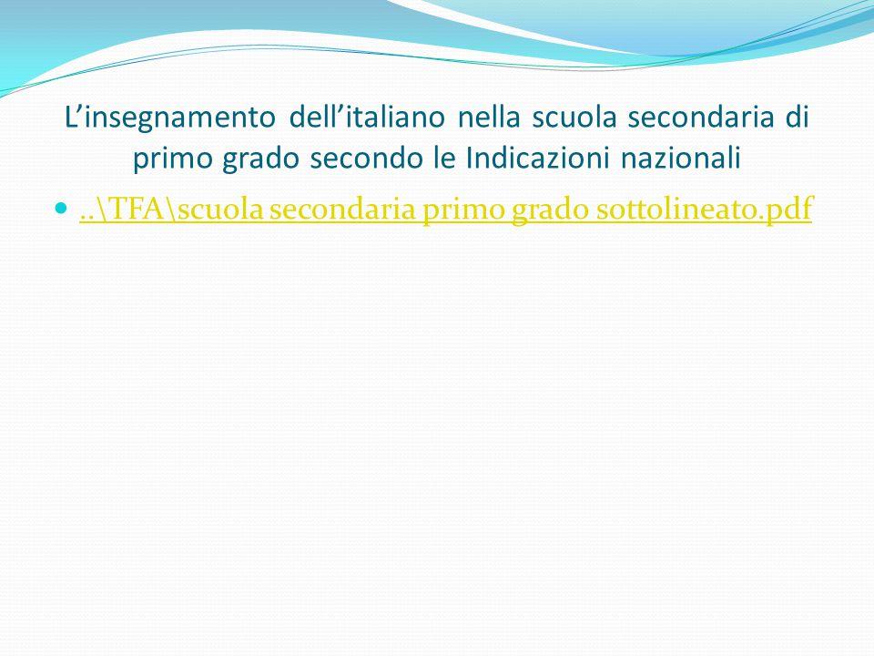 L'insegnamento dell'italiano nella scuola secondaria di primo grado secondo le Indicazioni nazionali..\TFA\scuola secondaria primo grado sottolineato.