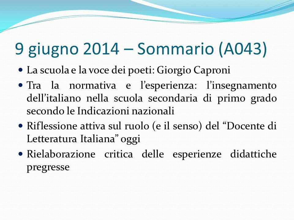 9 giugno 2014 – Sommario (A043) La scuola e la voce dei poeti: Giorgio Caproni Tra la normativa e l'esperienza: l'insegnamento dell'italiano nella scu
