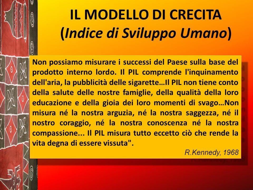IL MODELLO DI CRECITA (Indice di Sviluppo Umano) Non possiamo misurare i successi del Paese sulla base del prodotto interno lordo.