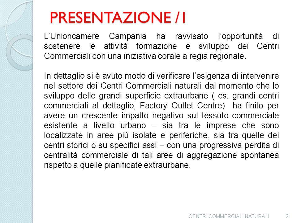 PRESENTAZIONE /1 L'Unioncamere Campania ha ravvisato l'opportunità di sostenere le attività formazione e sviluppo dei Centri Commerciali con una iniziativa corale a regia regionale.