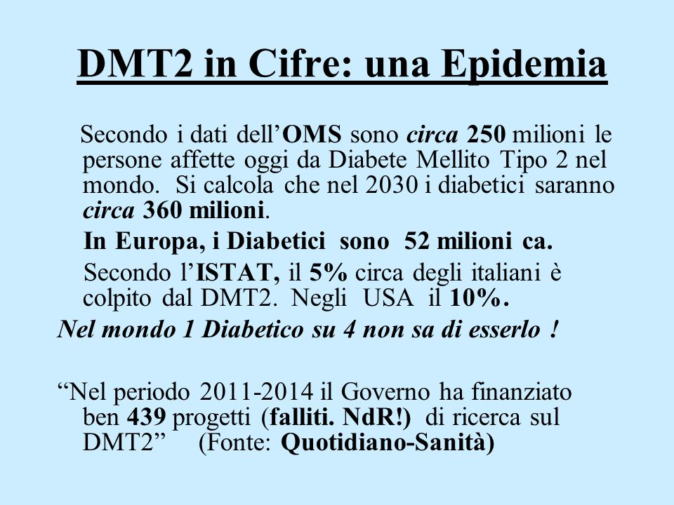 DMT2 in Cifre: una Epidemia Secondo i dati dell'OMS sono circa 250 milioni le persone affette oggi da Diabete Mellito Tipo 2 nel mondo. Si calcola che