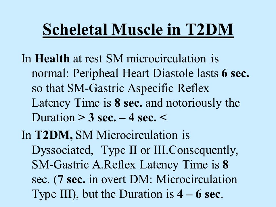 Scheletal Muscle in T2DM In Health at rest SM microcirculation is normal: Peripheal Heart Diastole lasts 6 sec.