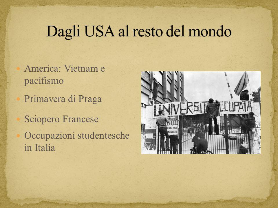 America: Vietnam e pacifismo Primavera di Praga Sciopero Francese Occupazioni studentesche in Italia